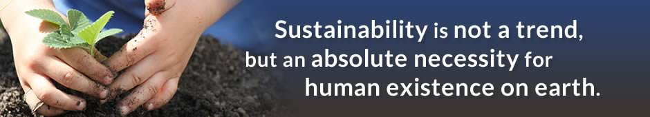 Sustainability is not a trend but an absolute necessity for human existence on earth